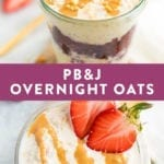 Peanut butter and jelly overnight oats. PB&J overnight oats in a jar, layered with chia seed jam and topped with peanut butter and strawberries.