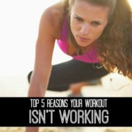 Top 5 Reasons Why Your Workout Isn't Working