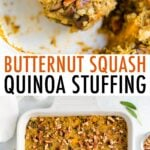Close up photo of a wood spoon scooping up quinoa stiffing. Second photo is of a casserole dish with the butternut squash quinoa stuffing topped with pecans.
