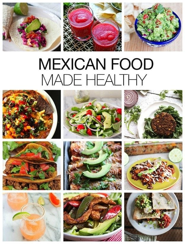 Mexican Food Made Healthy Tips for ordering healthy options at a restaurant and over 25 healthy Mexican recipes you can make at home