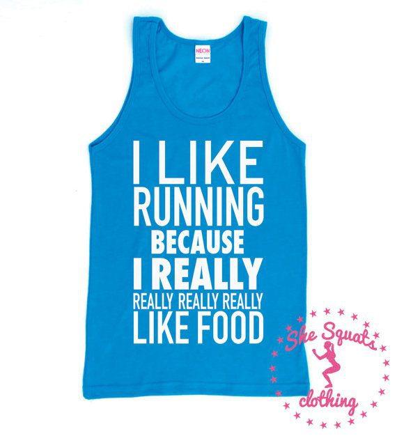 I run because I really like food