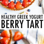 Photo of a greek yogurt berry tart decorated with strawberries and blueberries. Below is a photo of a slice of the tart on a plate.