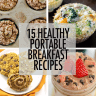 15 Healthy + Portable Breakfast Recipes