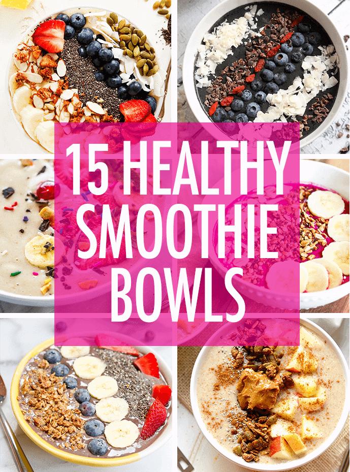 15 HEALTHY + DELICIOUS SMOOTHIE BOWLS
