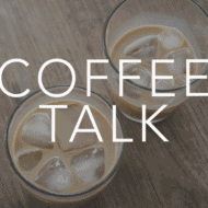 Coffee Talk + Upcoming Fun