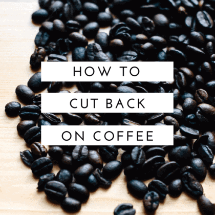 How I Cut Back on Coffee