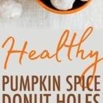 Healthy Pumpkin Spice Donut Holes.