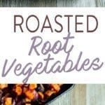 "Collage of roasted root veggies in a serving bowl, and on a roasting pan. Text in-between two images reads ""Roasted Root Vegetables""."