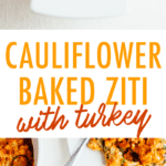Collage of turkey cauliflower baked ziti. Images of this low carb dish on plates and in a baking dish with melted cheese.