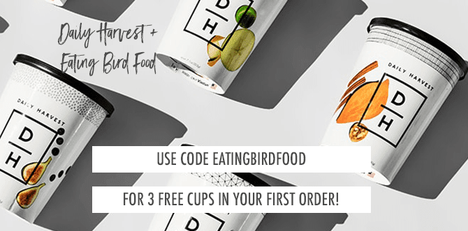 Daily Harvest Promo Code: EATINGBIRDFOOD for 3 Free Cups in Your First Order!