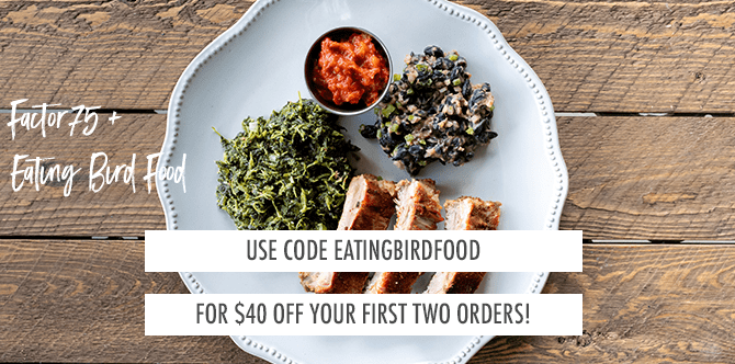 Factor75 Promo Code: EATINGBIRDFOOD for $40 off your first two orders