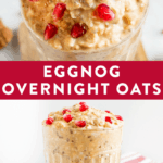 "Photos of healthy eggnog overnight oats topped with pomegranate and nutmeg. Text reads ""Eggnog Overnight Oats""."