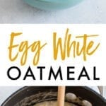 Photo fo egg white oatmeal with toppings, and a pot of oatmeal with egg whites.