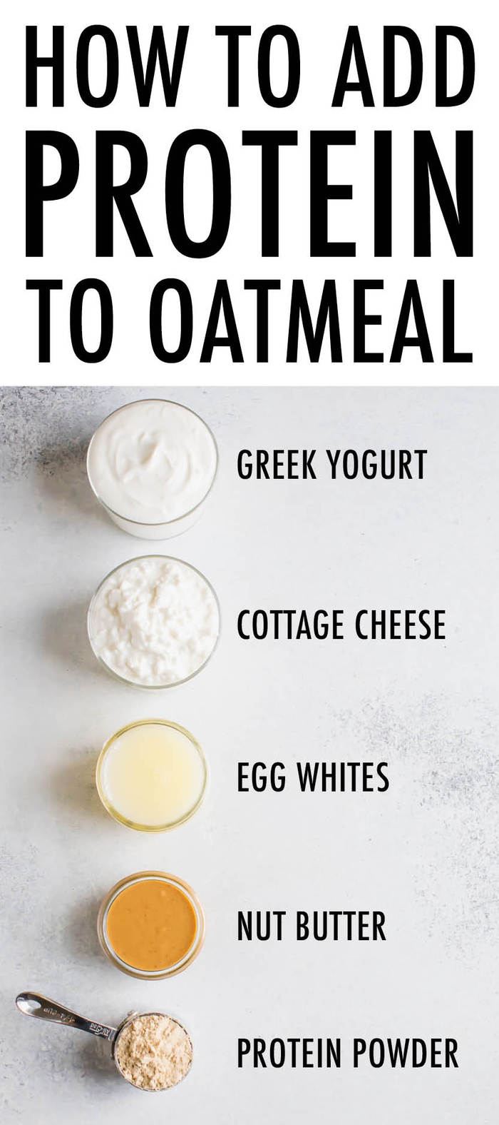5 ingredients to add protein to oatmeal. Ingredients in bowls and spoons are greek yogurt, cottage cheese, egg whites, nut butter and protein powder.