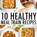 """10 Healthy Meal Train Recipes"" and photos of casseroles, chili, and a no bake samoa cookie."