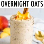 Jar filled with peach overnight oats and topped with peaches and cinnamon.