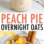 Two photos of a jar filled with peach overnight oats and topped with peaches and cinnamon.