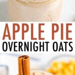Two photos of jars filled with apple pie overnight oats garnished with cinnamon and apples.