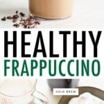 Photo of a homemade frappuccino topped with whipped cream and cacao nibs and a photo of the ingredients to make the healthy frappuccino.